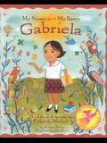 My Name Is Gabriela/Me Llamo Gabriela (Bilingual): The Life of Gabriela Mistral/La Vida de Gabriela Mistral