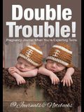 Double Trouble! Pregnancy Journal When You're Expecting Twins