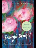 Enough Drugs! I Am a Woman and Can Heal Naturally: A practical guide to feeling your best