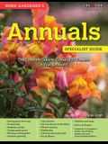 Home Gardener's Annuals: The Complete Guide to Growing 37 Flowers in Your Backyard