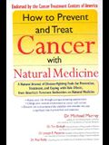 How to Prevent and Treat Cancer with Natural Medicine: A Natural Arsenal of Disease-Fighting Tools for Prevention, Treatment, and Coping with Side Eff