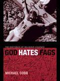 God Hates Fags: The Rhetorics of Religious Violence