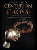 Centurion at the Cross: A Journal of One Man's Journey to the Cross and His Interaction with Christ- a Forty-Day Devotion