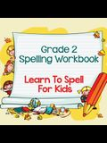 Grade 2 Spelling Workbook: Learn To Spell For Kids (Spelling And Vocabulary)