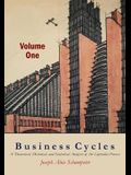 Business Cycles [Volume One]: A Theoretical, Historical, and Statistical Analysis of the Capitalist Process