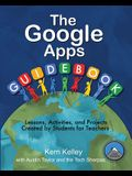 The Google Apps Guidebook: Lessons, Activities and Projects Created by Students for Teachers
