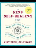 The Kind Self-Healing Book: Raise Yourself Up with Curiosity and Compassion