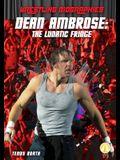 Dean Ambrose: The Lunatic Fringe