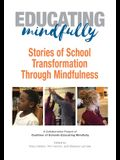 Educating Mindfully: Stories of School Transformation Through Mindfulness