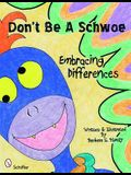 Don't Be a Schwoe: Embracing Differences