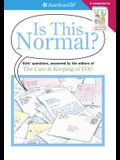 Is This Normal?: Girl's Questions, Answered by the Editors of the Care & Keeping of You