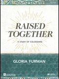 Raised Together - Bible Study Book: A Study of Colossians