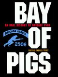 Bay of Pigs: An Oral History of Brigade 2506