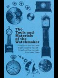 The Tools and Materials of the Watchmaker - A Guide to the Amateur Watchmaker's Toolkit - Including How to make your own Tools
