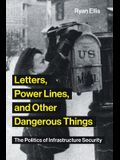 Letters, Power Lines, and Other Dangerous Things: The Politics of Infrastructure Security