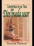 Conviertase en una Vasija Que Dios Pueda Usar