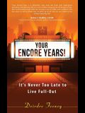 Your Encore Years!: It's Never Too Late to Live Full Out
