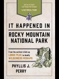It Happened in Rocky Mountain National Park: Stories of Events and People That Shaped a National Park