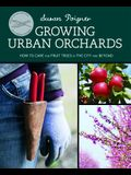 Growing Urban Orchards: How to Care for Fruit Trees in the City and Beyond