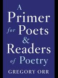 A Primer for Poets and Readers of Poetry