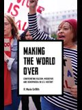 Making the World Over: Confronting Racism, Misogyny, and Xenophobia in U.S. History