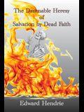 The Damnable Heresy of Salvation by Dead Faith