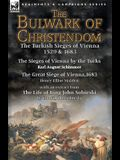 The Bulwark of Christendom: the Turkish Sieges of Vienna 1529 & 1683-The Sieges of Vienna by the Turks by Karl August Schimmer & The Great Siege o