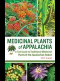 Medicinal Plants of Appalachia: A Field Guide to Traditional Medicinal Plants of the Appalachian Region