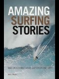 Amazing Surfing Stories: Tales of Incredible Waves & Remarkable Riders