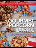 Gourmet Popcorn: 100 Recipes for Any Occasion