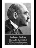 Rudyard Kipling - The Light That Failed: 'we Have Forty Million Reasons for Failure, But Not a Single Excuse''