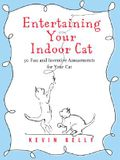 Entertaining Your Indoor Cat: 50 Fun and Inventive Amusements for Your Indoor Cat