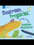 Sunscreen, Frogsicles, and Other Amazing Amphibian Adaptations