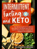 Intermittent Fasting and Keto: The Ultimate Guide to IF for Women Who Want to Lose Weight, Burn Fat, and Increase Mental Clarity + A Guide to the Ket
