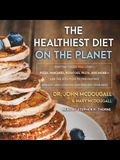 The Healthiest Diet on the Planet Lib/E: Why the Foods You Love-Pizza, Pancakes, Potatoes, Pasta, and More-Are the Solution to Preventing Disease and