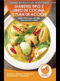 Diabetes Tipo 2 Libro De Cocina Y Plan De Acción Para Personas Recién Diagnosticadas: ¡Revertir Su Diabetes Con Recetas Comprobadas Y Saludables! (Lib