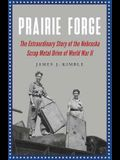 Prairie Forge: The Extraordinary Story of the Nebraska Scrap Metal Drive of World War II