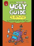 The Ugly Guide to Being Alive and Staying That Way (Uglydolls)