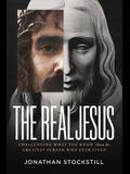 The Real Jesus: Challenging What You Know about the Greatest Person Who Ever Lived