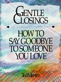 Gentle Closings: How to Say Goodbye to Someone You Love