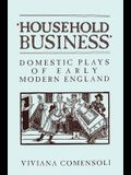 'household Business': Domestic Plays of Early Modern England