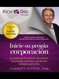 Rich Dad Advisors: Inicie Su Propia Corporacion