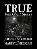 True Irish Ghost Stories, Compiled by St. John D. Seymour, Fiction, Fairy Tales, Folk Tales, Legends & Mythology, Ghost, Horror