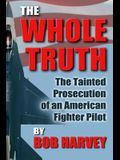The Whole Truth: The Tainted Prosecution of an American Fighter Pilot