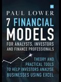 7 Financial Models for Analysts, Investors and Finance Professionals: Theory and Practical Tools to Help Investors Analyse Businesses Using Excel
