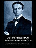John Freeman - Poems: New and Old: 'And even time in a long twilight stayed and, For a whim, That whispered whim obeyed''