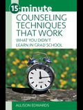 15-Minute Counseling Techniques That Work: What You Didn't Learn in Grad School