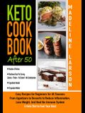 Keto Cookbook After 50: Easy Recipes for Beginners for All Seasons From Appetizers to Desserts to Reduce Inflammation, Lose Weight, And Heal t