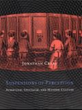 Suspensions of Perception: Attention, Spectacle, and Modern Culture