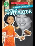When I Grow Up: Sonia Sotomayor (Scholastic Reader, Level 3)